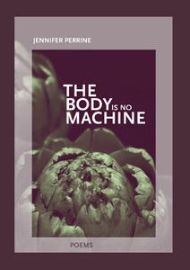 The Body Is No Machine | Jennifer Perrine